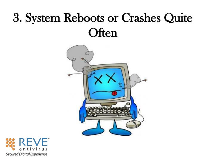 3. System Reboots or Crashes Quite Often