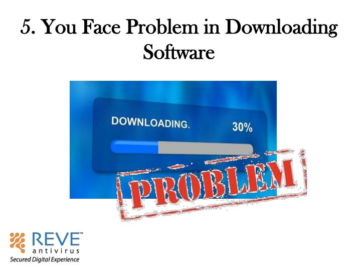 5. You Face Problem in Downloading Software
