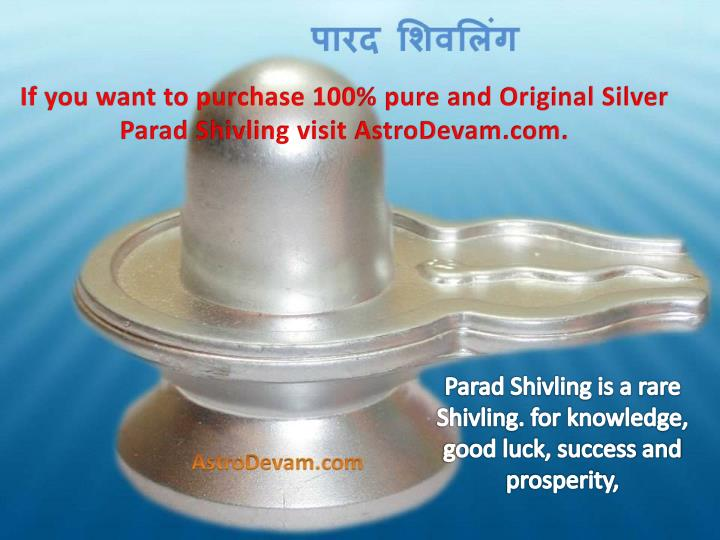 If you want to purchase 100% pure and Original Silver Parad Shivling visit AstroDevam.com.
