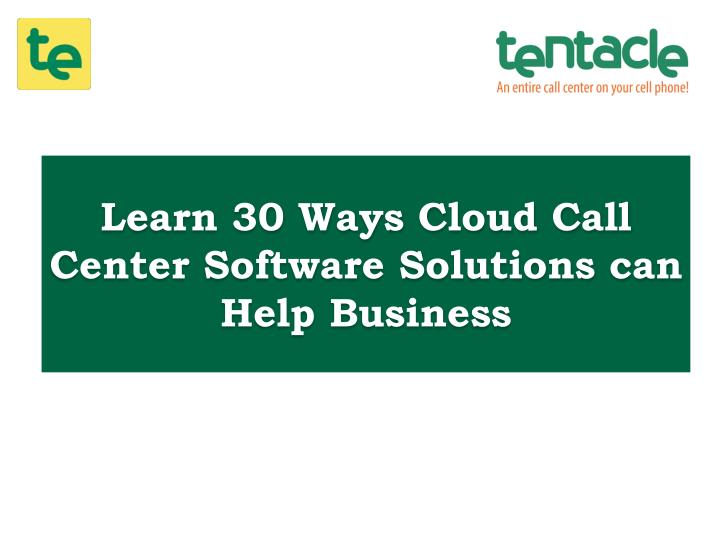 Learn 30 Ways Cloud Call Center Software Solutions can Help Business