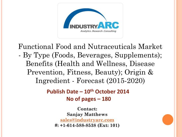 Functional Food and Nutraceuticals Market - By Type (Foods, Beverages, Supplements); Benefits (Healt...