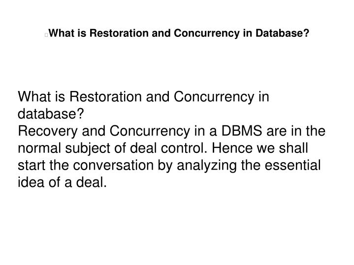 What is Restoration and Concurrency in database?