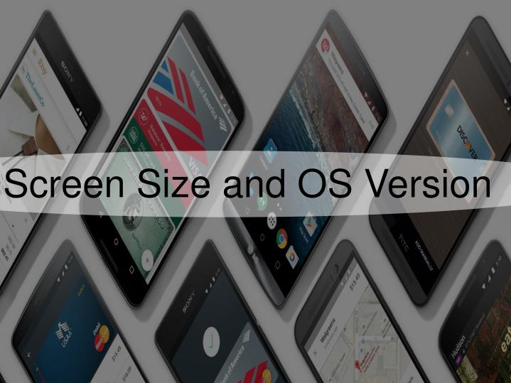 Screen Size and OS Version