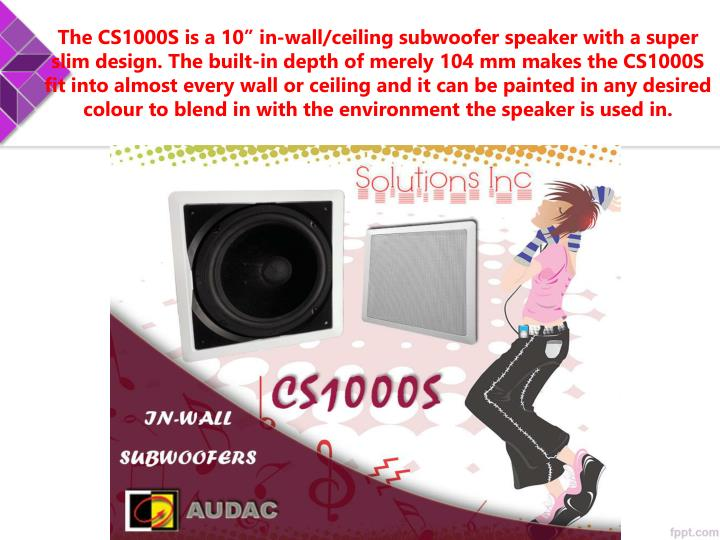 "The CS1000S is a 10"" in-wall/ceiling subwoofer speaker with a super slim design. The built-in dept..."