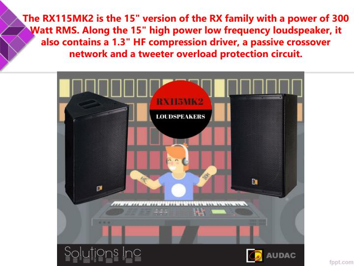 "The RX115MK2 is the 15"" version of the RX family with a power of 300"