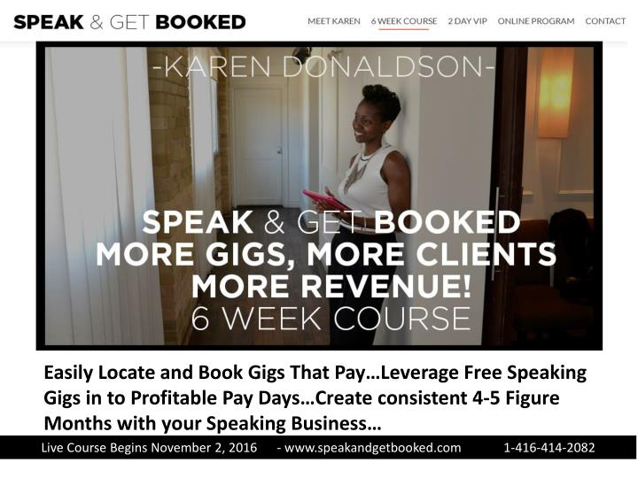 Easily Locate and Book Gigs That Pay…Leverage Free Speaking Gigs in to Profitable Pay Days…Creat...