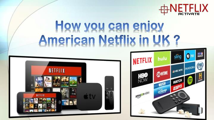 How you can enjoy american netflix in uk