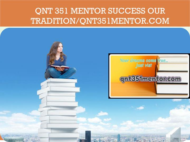 Qnt 351 mentor success our tradition qnt351mentor com