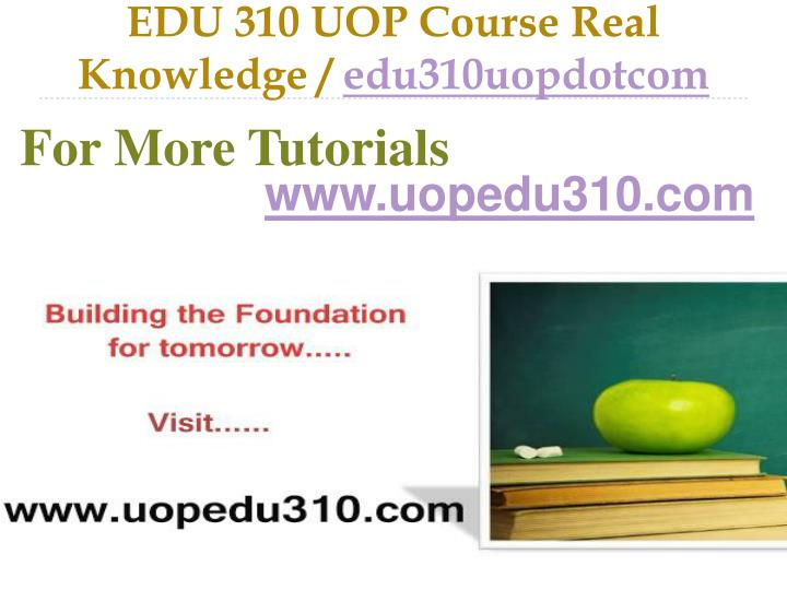 edu 310 uop course real knowledge edu310uopdotcom