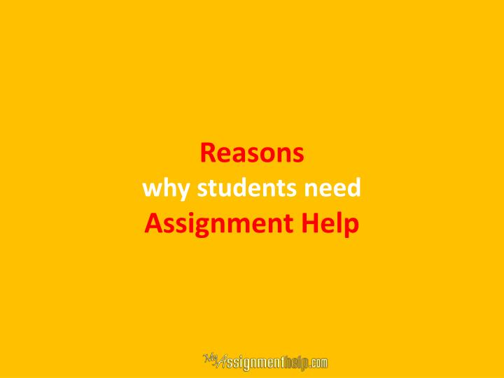Reasons why students need assignment help