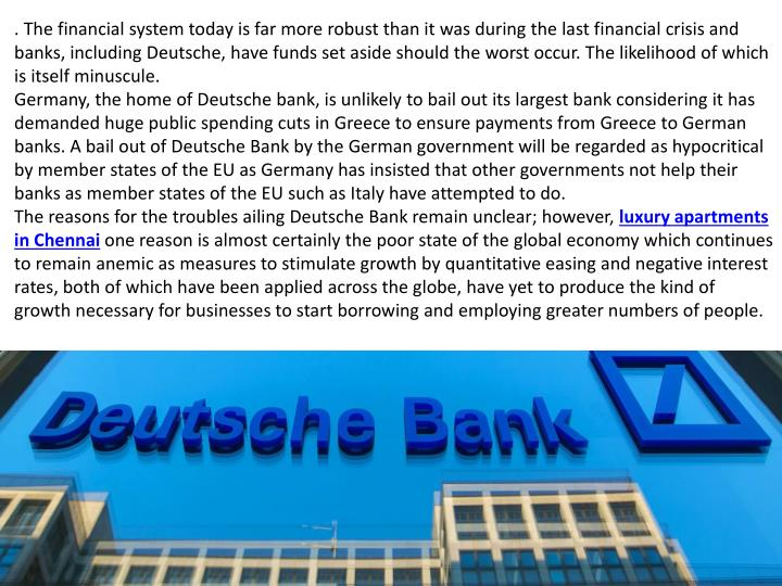 . The financial system today is far more robust than it was during the last financial crisis and banks, including Deutsche, have funds set aside should the worst occur. The likelihood of which is itself minuscule.