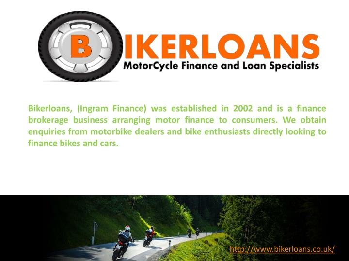 Bikerloans, (Ingram Finance) was established in 2002 and is a finance