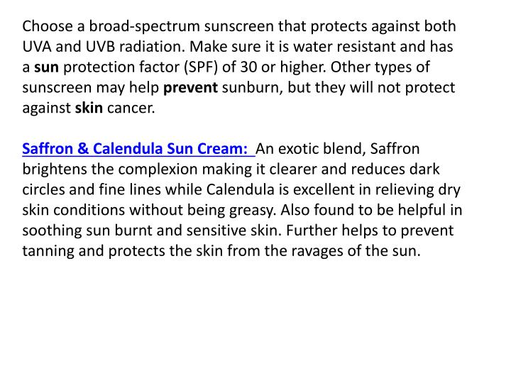 Choose a broad-spectrum sunscreen that protects against both UVA and UVB radiation. Make sure it is ...