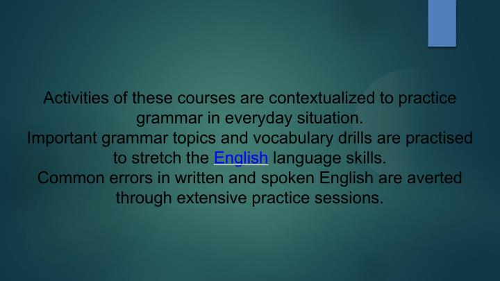 Activities of these courses are contextualized to practice