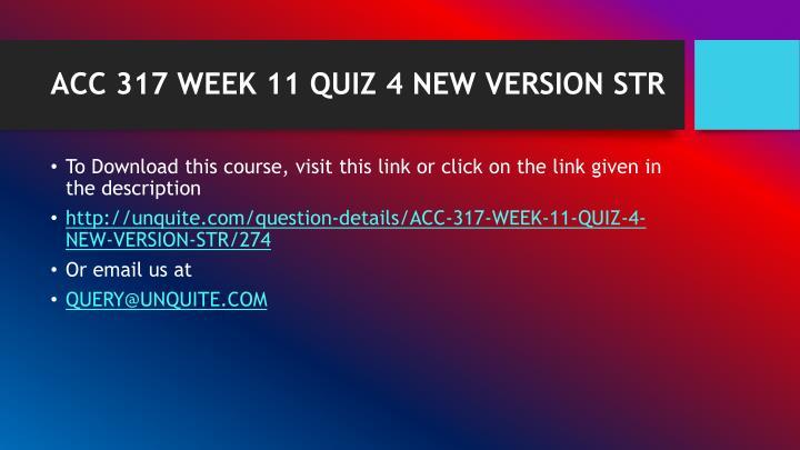 ACC 317 WEEK 11 QUIZ 4 NEW VERSION STR