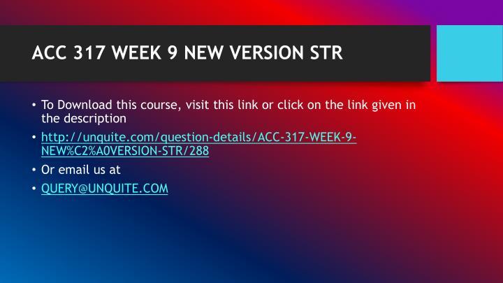 ACC 317 WEEK 9 NEWVERSION STR