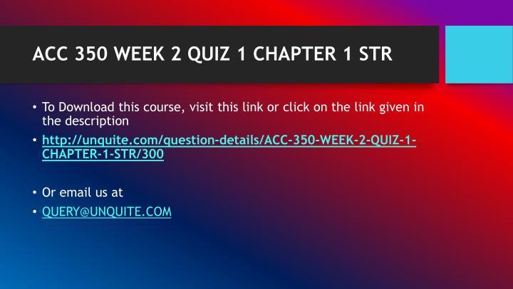 ACC 350 WEEK 2 QUIZ 1 CHAPTER 1 STR