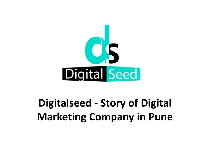 Digitalseed story of digital marketing company in pune