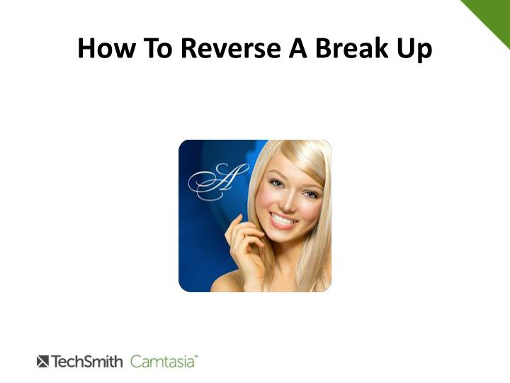 How To Reverse A Break Up