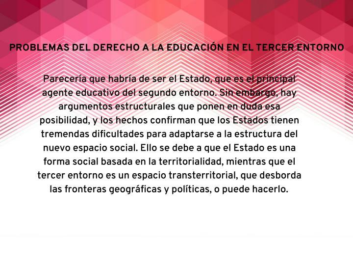 PROBLEMAS DEL DERECHO A LA EDUCACIÓN EN EL TERCER ENTORNO