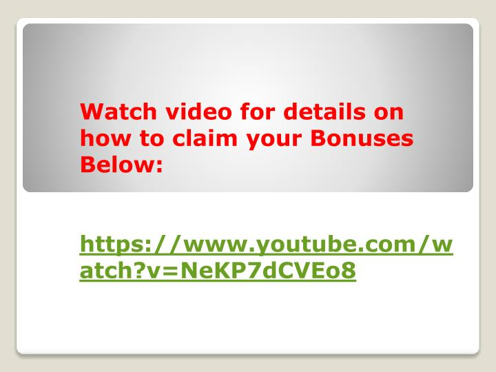 Watch video for details on how to claim your Bonuses Below