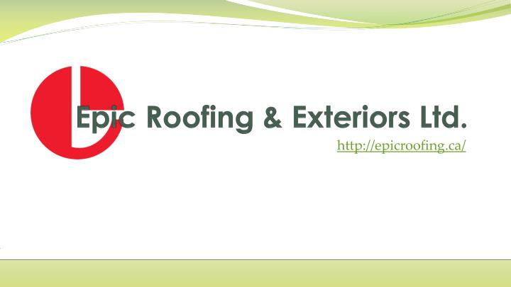 Epic roofing exteriors ltd