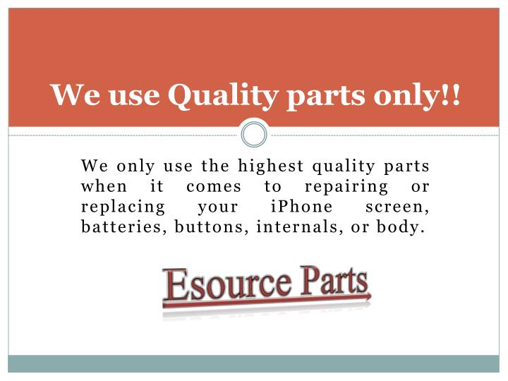 We use Quality parts only!!