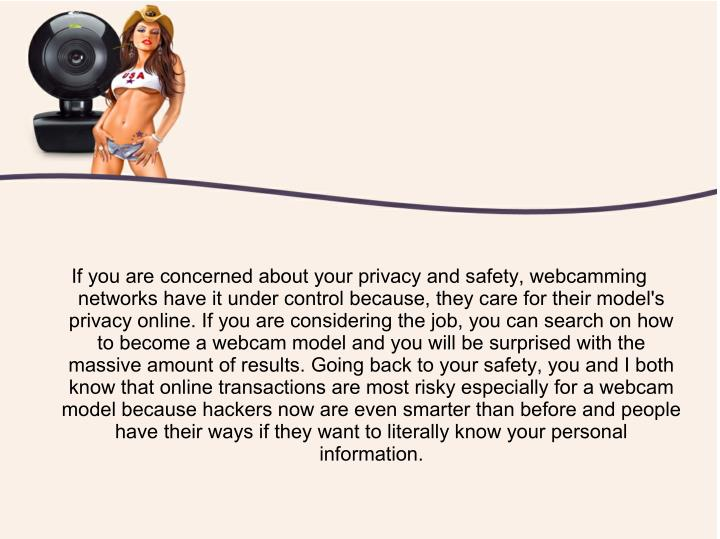 If you are concerned about your privacy and safety, webcamming