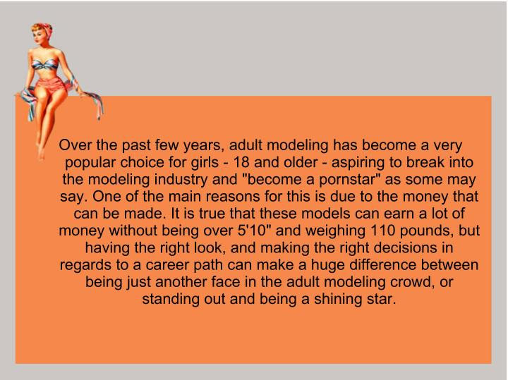 Over the past few years, adult modeling has become a very