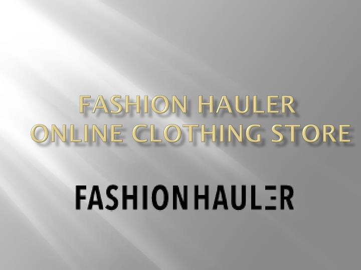 Fashion hauler online clothing store