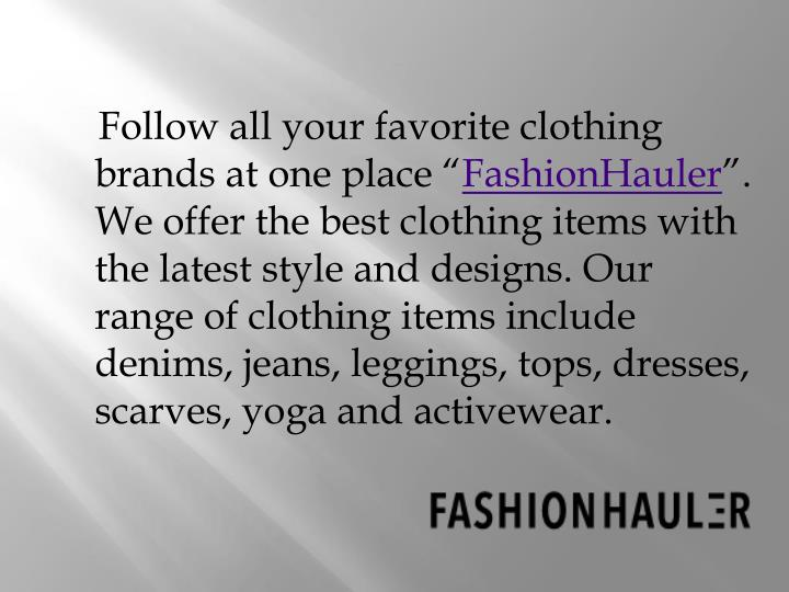 Follow all your favorite clothing brands at one place ""