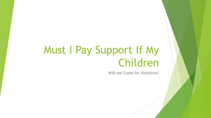 Must i pay support if my children