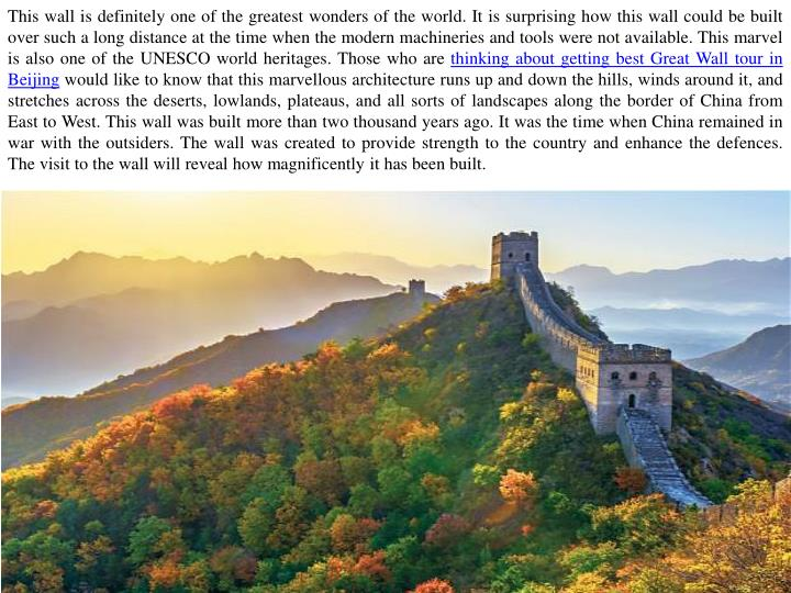 This wall is definitely one of the greatest wonders of the world. It is surprising how this wall cou...