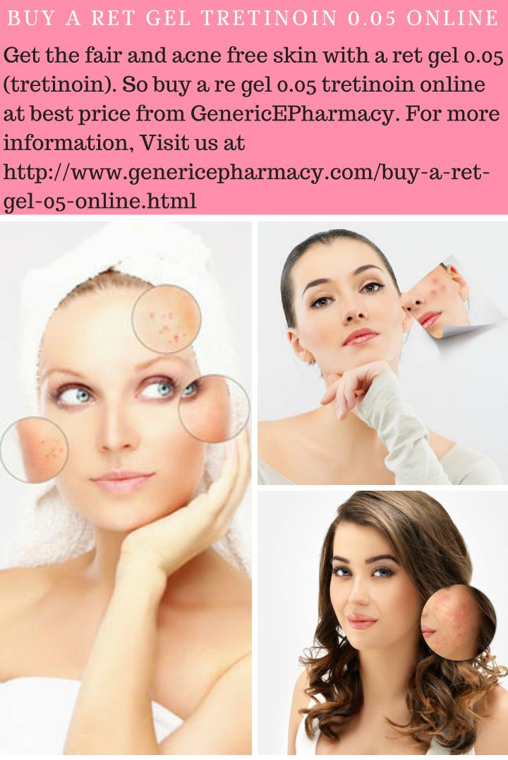 Buy a ret gel 0 05 generic tretinoin online for glowing skin