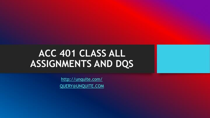 Acc 401 class all assignments and dqs