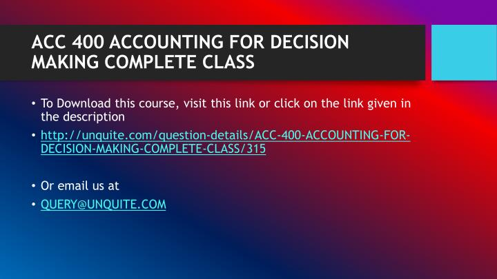 ACC 400 ACCOUNTING FOR DECISION MAKING COMPLETE CLASS
