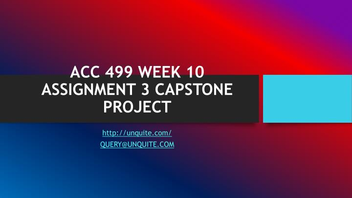 ACC 499 WEEK 10 ASSIGNMENT 3 CAPSTONE PROJECT