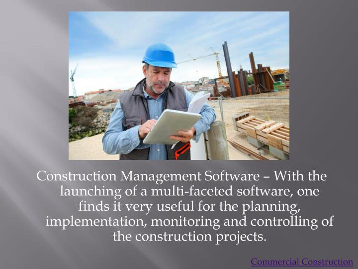 Construction Management Software – With the launching of a multi-faceted software, one finds it very useful for the planning, implementation, monitoring and controlling of the construction projects.