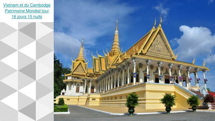 Vietnam et du Cambodge Patrimoine Mondial tour 16 jours 15 nuits