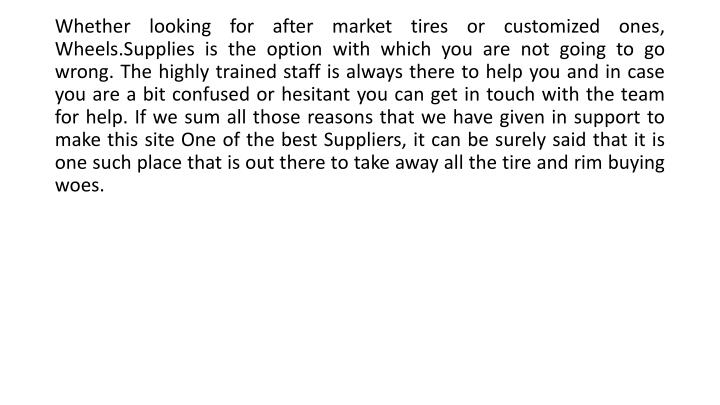 Whether looking for after market tires or customized ones,