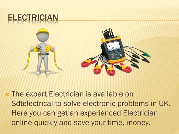 The expert Electrician is available on