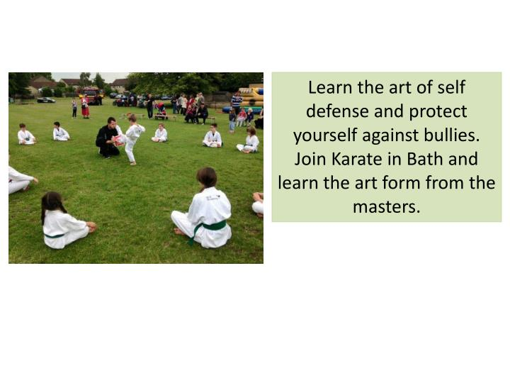 Learn the art of self defense and protect yourself against bullies. Join Karate in Bath and  learn t...