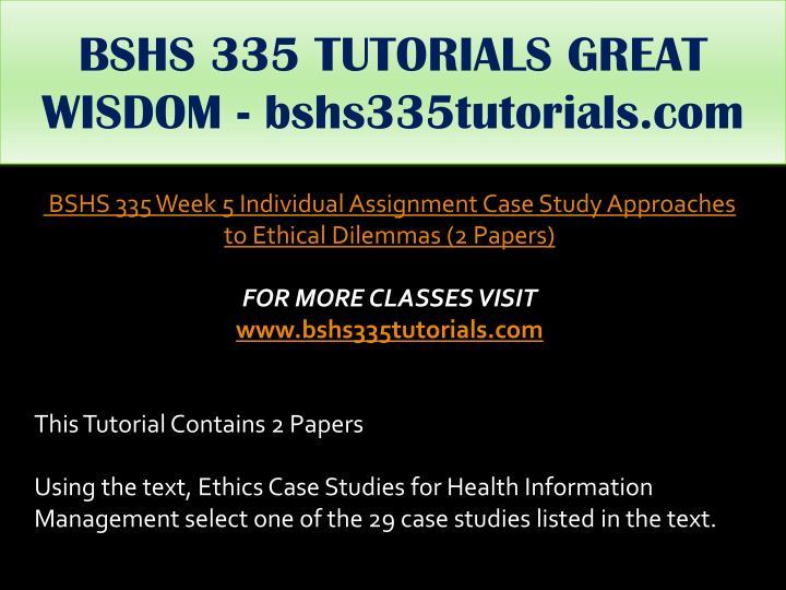 BSHS 335 TUTORIALS GREAT WISDOM - bshs335tutorials.com