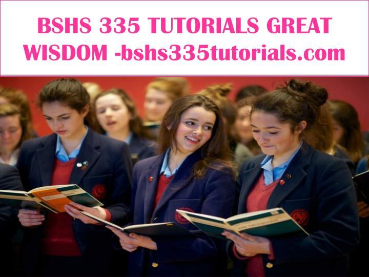 BSHS 335 TUTORIALS GREAT WISDOM -bshs335tutorials.com