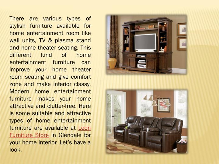 There are various types of stylish furniture available for home entertainment room like wall units, ...