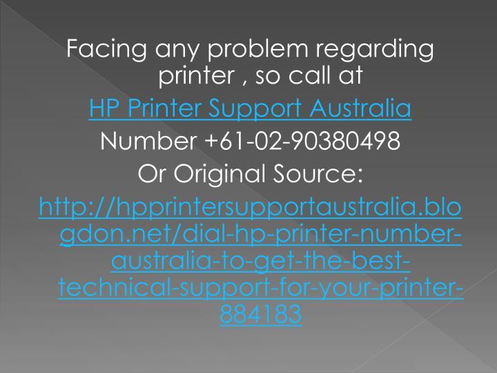 Facing any problem regarding printer , so call at