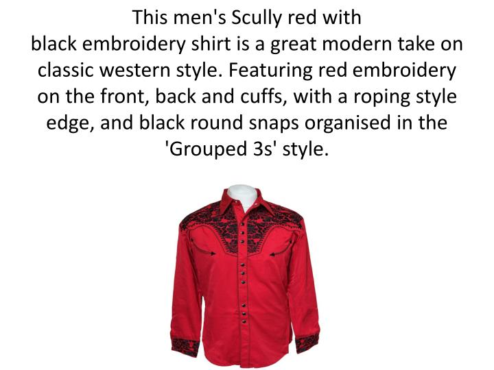 This men's Scully red with black embroidery shirt is a great modern take on classic western style. Featuring red embroidery on the front, back and cuffs, with a roping style edge, and black round snaps organised in the 'Grouped 3s' style.