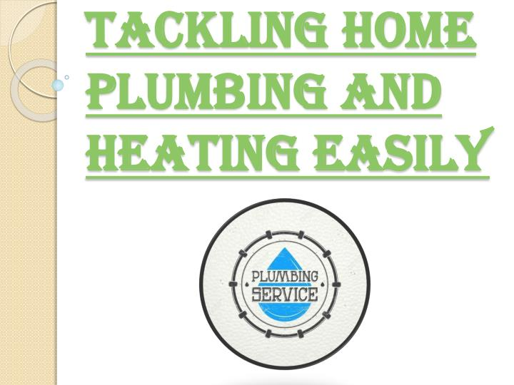 Tackling home plumbing and heating easily
