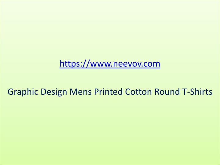 Https www neevov com graphic design mens printed cotton round t shirts