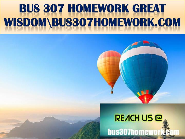 Bus 307 homework great wisdom bus307homework com